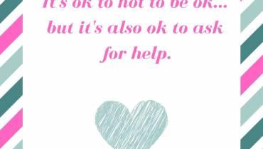 It's ok to not be ok, but it's also ok to ask for help.